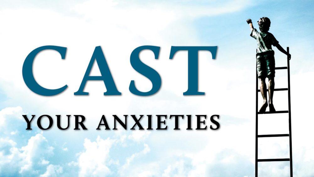 Cast Your Anxieties