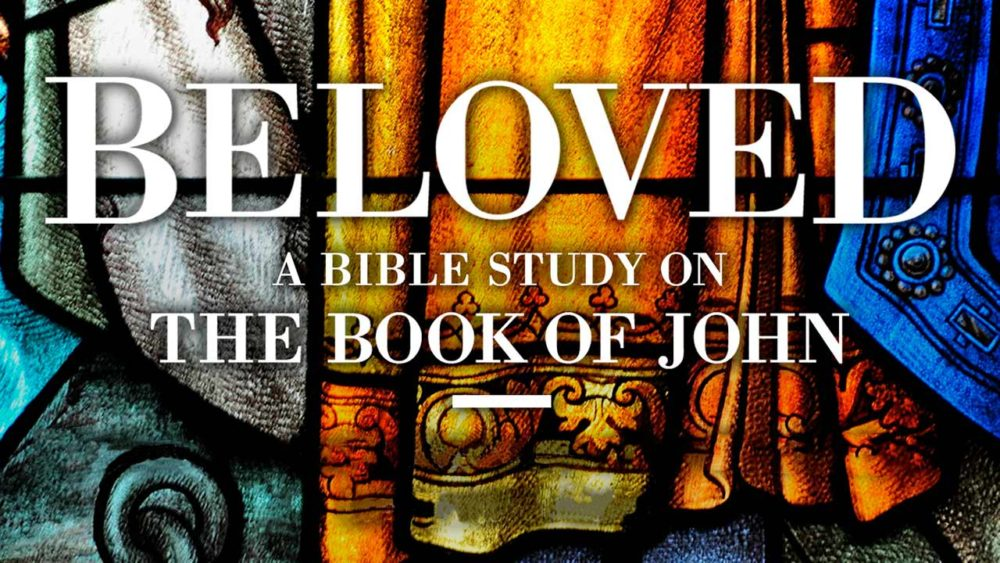Beloved: A Bible Study on the Gospel of John