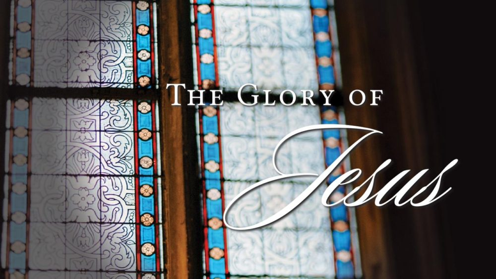 The Glory of Jesus
