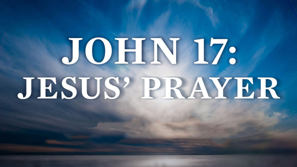 John 17: Jesus\' Prayer