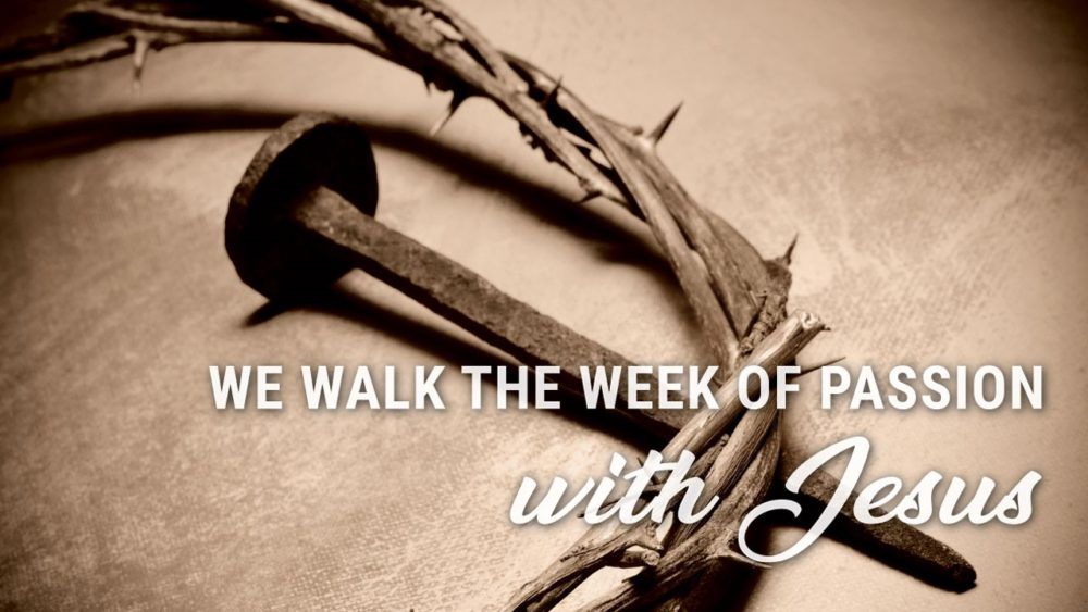We Walk The Week of Passion With Jesus